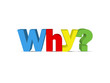 """WHY?"" (faq information help support questions how what when)"