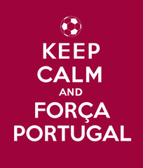 Keep calm and Forca Portugal