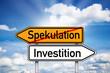Wegweiser mit Spekulation und Investition