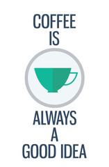 Quote. Coffee is always a good idea