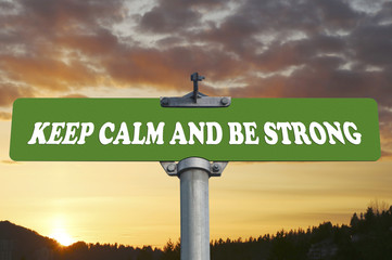 Keep calm and be strong road sign