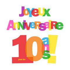 """Carte """"JOYEUX ANNIVERSAIRE pour tes 10 ANS ! """" (fête voeux)"""