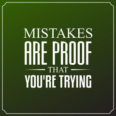 Mistakes are proof that you're trying. Quotes Typography