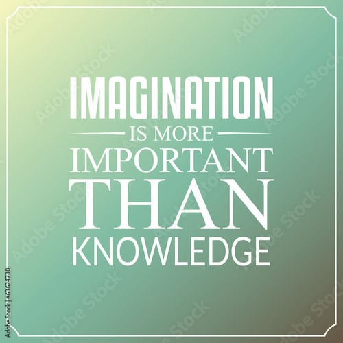 Imagination is more important than knowledge, Quotes Typography - 63624730
