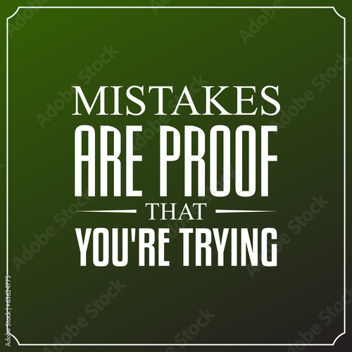 Mistakes are proof that you're trying. Quotes Typography - 63624775