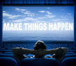 make things happen phrase on cinema screen