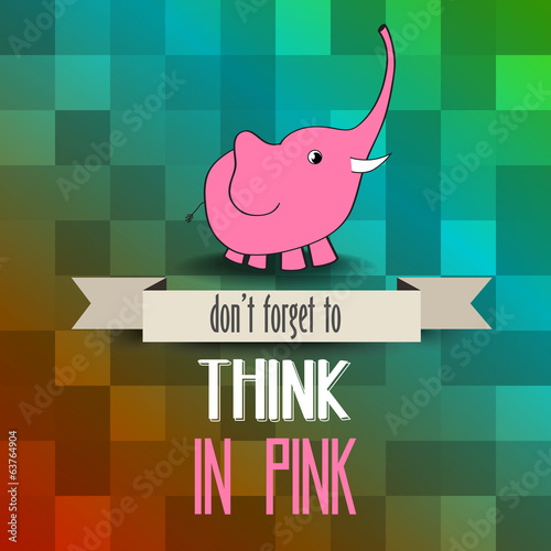 "poster with pink elephant and message"" don't forget to think in"