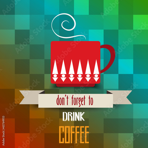 "coffee cup poster with message"" don't forget  to drink coffee"""