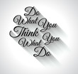 "Inspirational Typo:""Do What You ThinkWhat you Do"""