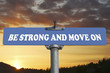 Be strong and move on road sign