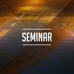 Seminar Concept on Retro Triangle Background.