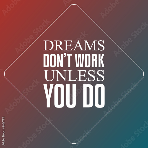 Dreams don't work unless you do, Quotes Typography Background - 64067911