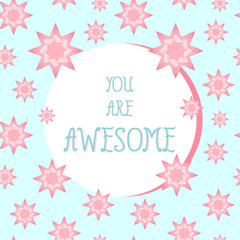 You are awesome. Inspiration quote card design