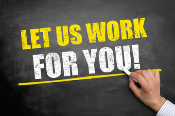 Let us work for you!