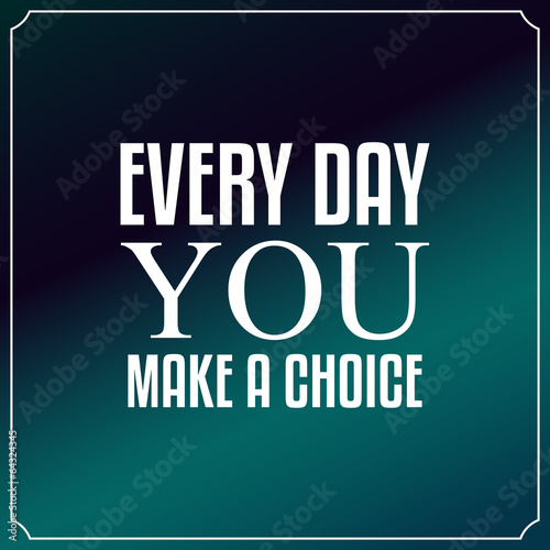 Every day you make a choice. Quotes Typography Background Design - 64324345