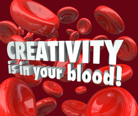 Creativity is in Your Blood Red Cells Imagination Inspiration