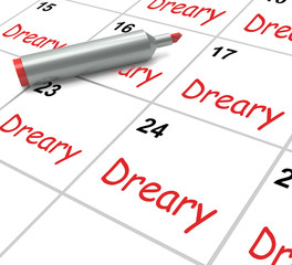 Dreary Calendar Means Monotonous Dull And Uneventful