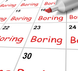 Boring Calendar Means Monotony Tedium And Boredom