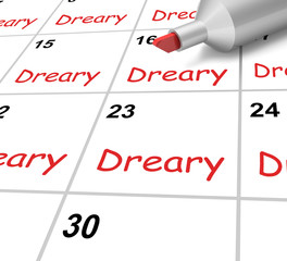 Dreary Calendar Means Gloomy Dull And Uninteresting