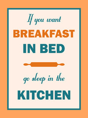 If you want breakfast in bed go sleep in the kitchen