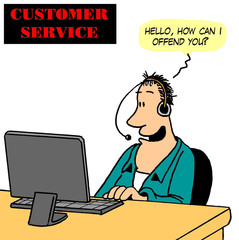 "Customer Service:  ""Hello.  How can I offend you?"""