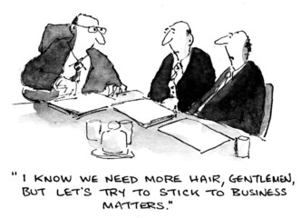 """...need more hair...try to stick to business matters."""