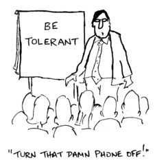 "Be Tolerant:  ""Turn that damn phone off!"""