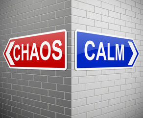 Chaos or calm.