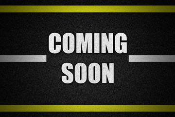 Traffic  road surface with text COMING SOON