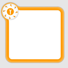 orange frame for entering any text with arrow and spanner