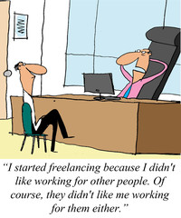 """... freelancing... they didn't like me working for them..."""