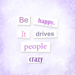 Anonymous style quote Be happy. It drives people crazy