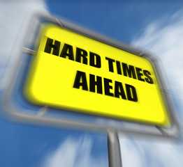 Hard Times Ahead Sign Displays Tough Hardship and Difficulties W