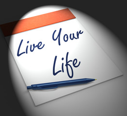 Live Your Life Notebook Displays Enjoyment Or Motivation