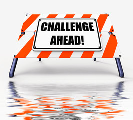 Challenge Ahead Sign Displays to Overcome a Challenge or Difficu