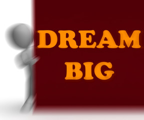 Dream Big Placard Means Optimism And Inspiration