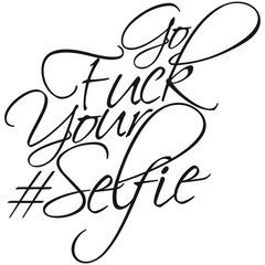 Go Fuck Your Selfie Self Design