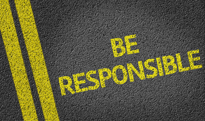Be Responsible written on the road