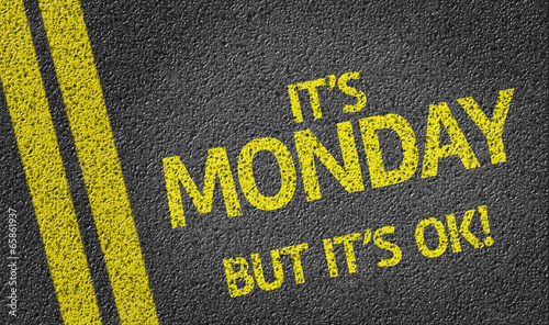 It's Monday But it's ok! written on the road