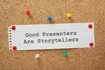 Good Presenters are Storytellers. Effective presentation skills.
