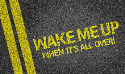 Wake me Up When It's All Over written on the road