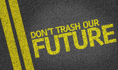 Dont Trash Our Future written on the road