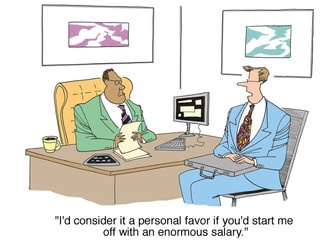 """... personal favor to start me with an enormous salary."""