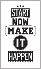 Motivational poster. Start Now. Make it Happen