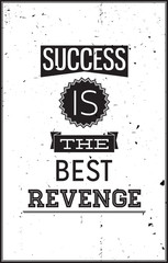 Grunge motivational poster. Success is the best Revenge