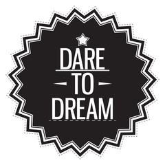 Dare to dream. Motivation concept