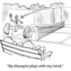 """My therapist plays with my mind."""