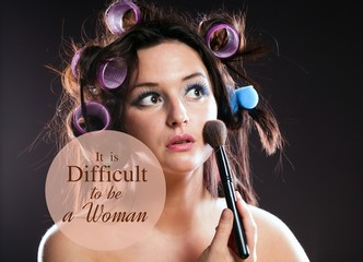 It is difficult to be a woman, quote