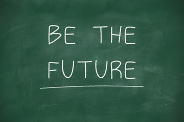 Be the future handwritten on blackboard