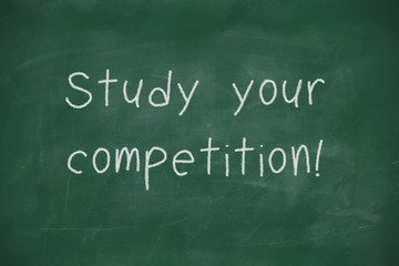 Study your competitionhandwritten on blackboard